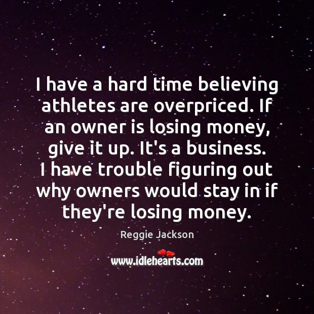 I have a hard time believing athletes are overpriced. If an owner Image