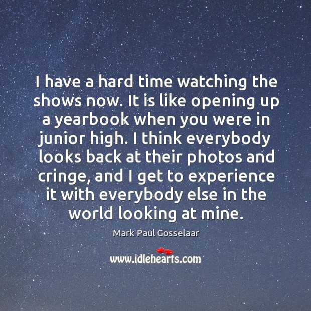 I have a hard time watching the shows now. Image