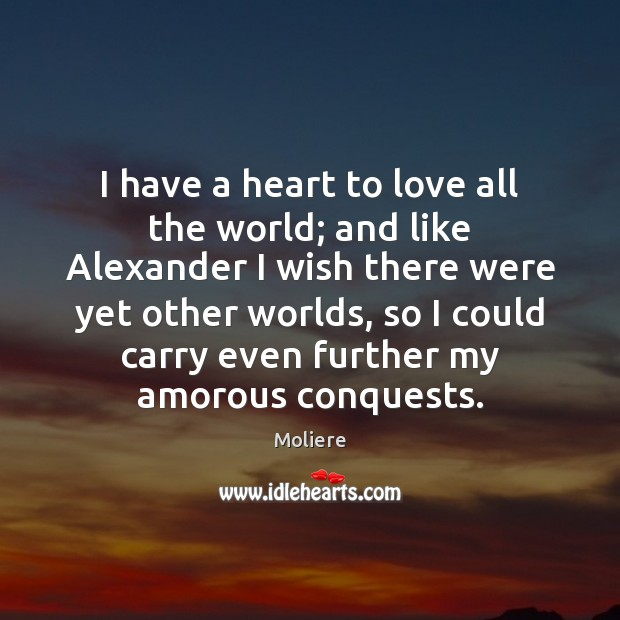 I have a heart to love all the world; and like Alexander Image