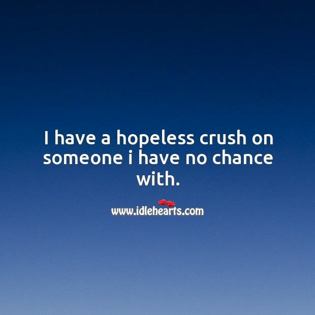 I have a hopeless crush on someone I have no chance with. Image