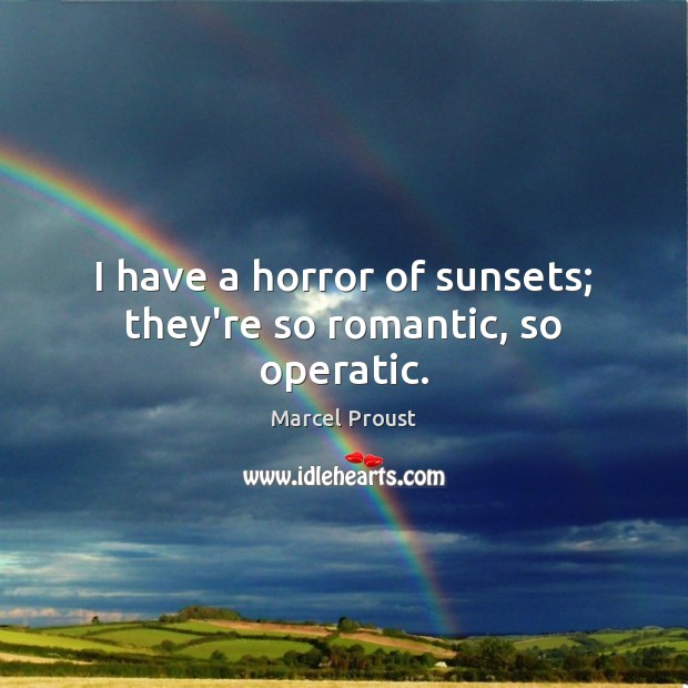 Image, I have a horror of sunsets; they're so romantic, so operatic.