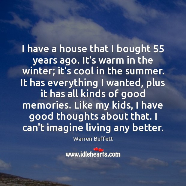 Image, I have a house that I bought 55 years ago. It's warm in