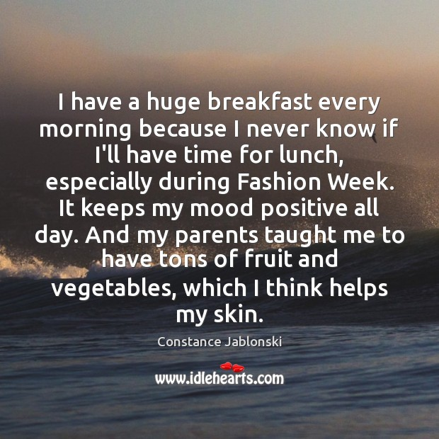 I have a huge breakfast every morning because I never know if Image