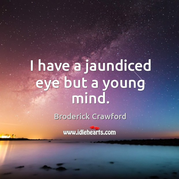 Image, I have a jaundiced eye but a young mind.