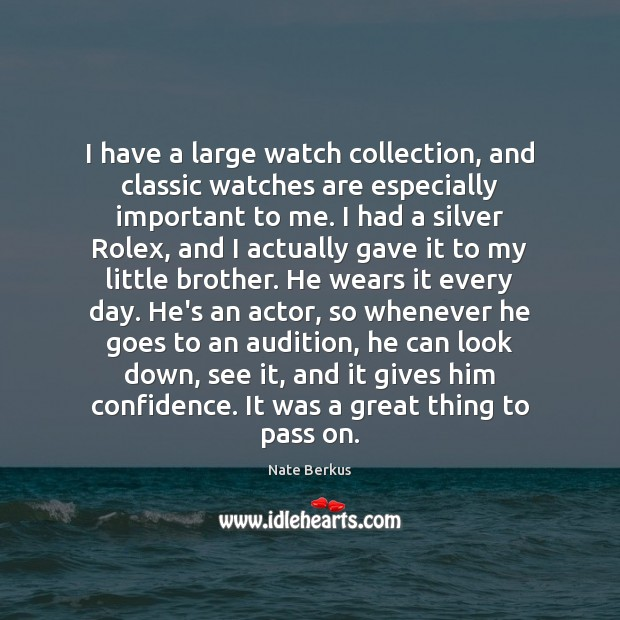 I have a large watch collection, and classic watches are especially important Nate Berkus Picture Quote