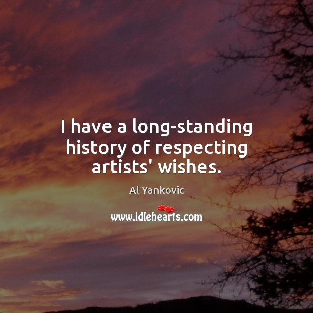 I have a long-standing history of respecting artists' wishes. Al Yankovic Picture Quote