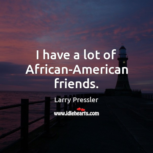 I have a lot of African-American friends. Image