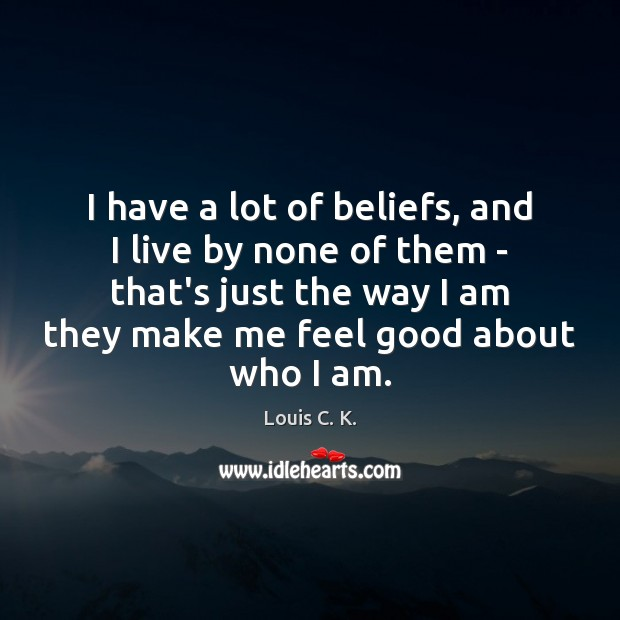 I have a lot of beliefs, and I live by none of Image