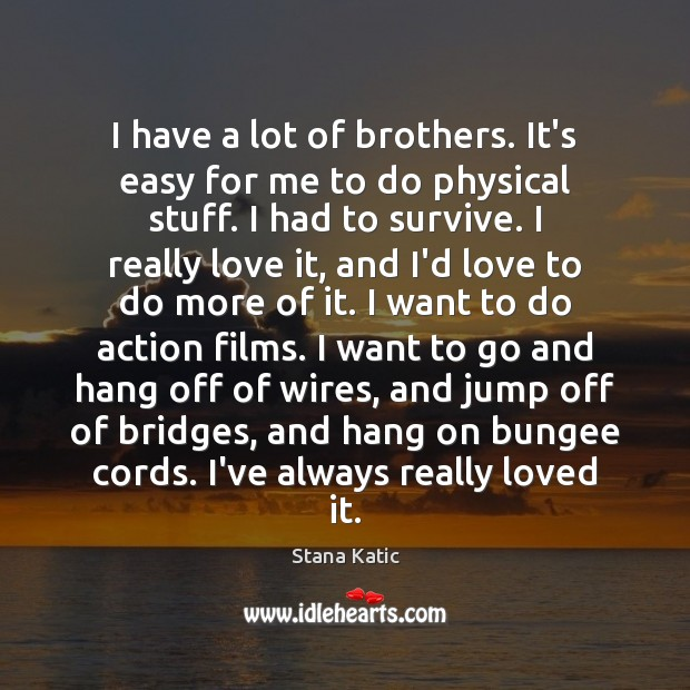 Image, I have a lot of brothers. It's easy for me to do