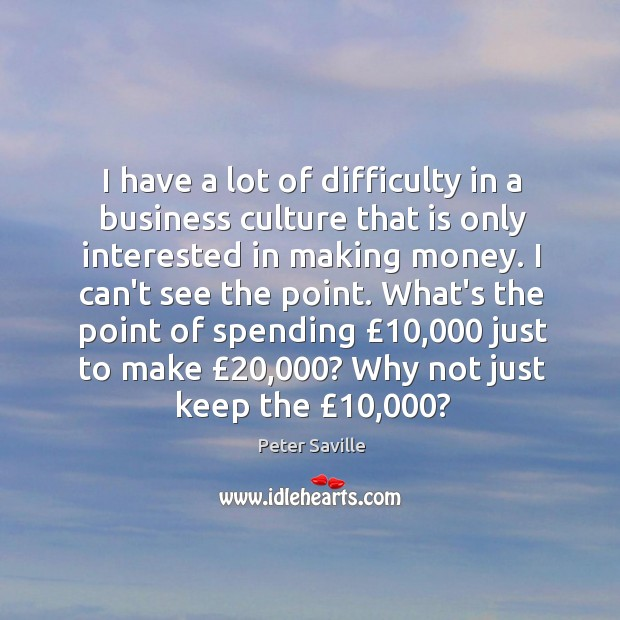 I have a lot of difficulty in a business culture that is Image