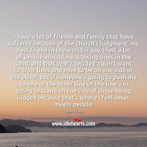 I have a lot of friends and family that have suffered because Image