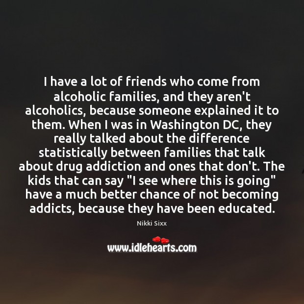 I have a lot of friends who come from alcoholic families, and Image