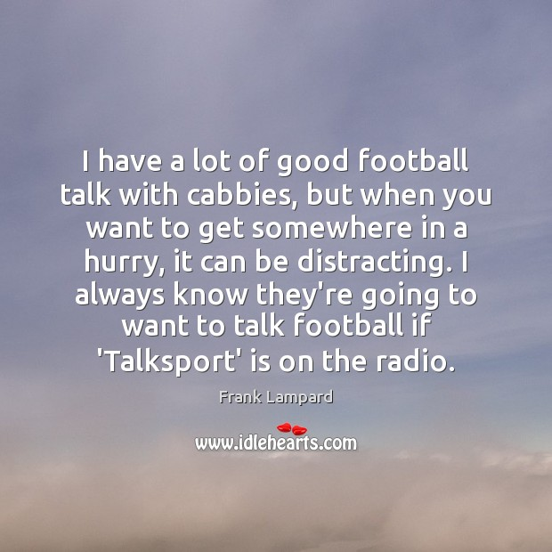 I have a lot of good football talk with cabbies, but when Frank Lampard Picture Quote
