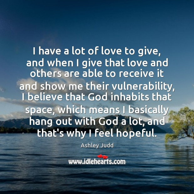 I have a lot of love to give, and when I give Image