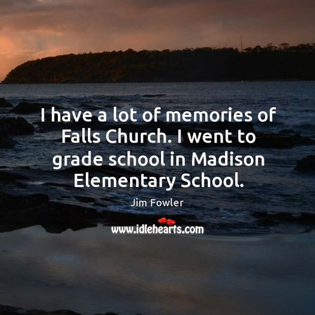 I have a lot of memories of falls church. I went to grade school in madison elementary school. Image