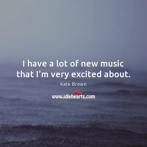 I have a lot of new music that I'm very excited about. Image