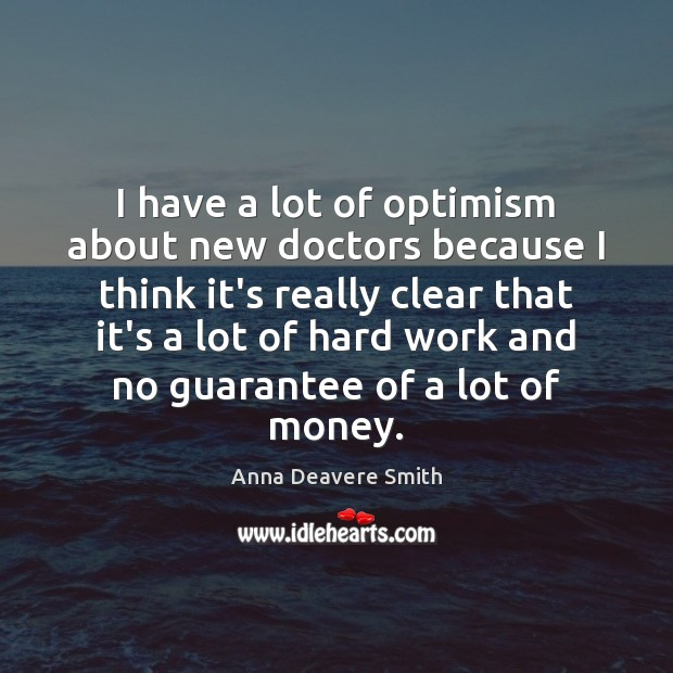 Image, I have a lot of optimism about new doctors because I think