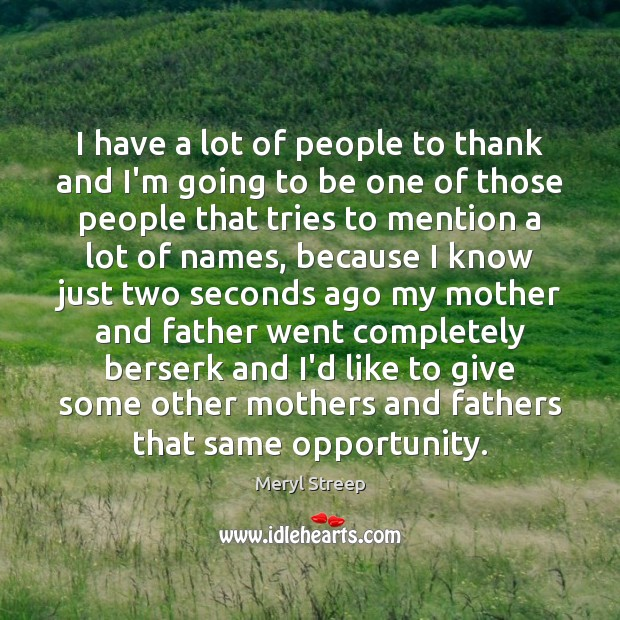 I have a lot of people to thank and I'm going to Image