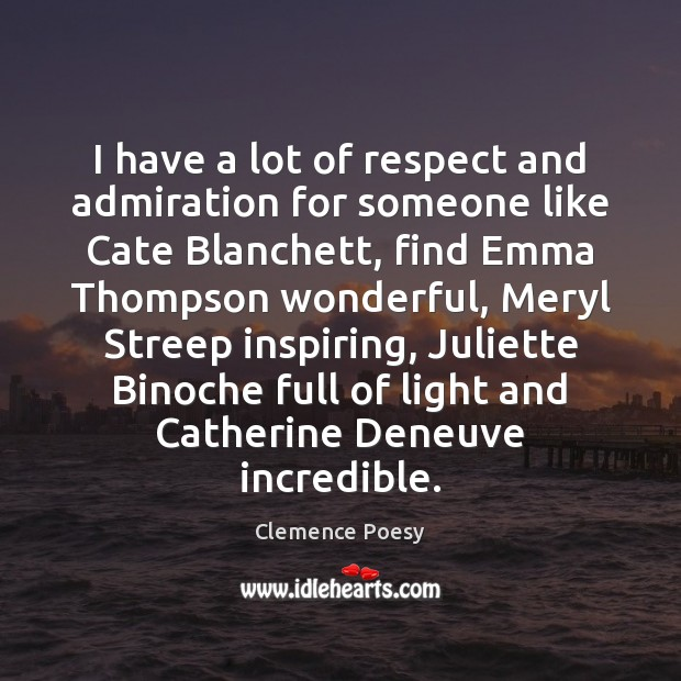 Image, I have a lot of respect and admiration for someone like Cate