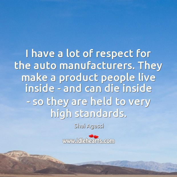 I have a lot of respect for the auto manufacturers. They make Image