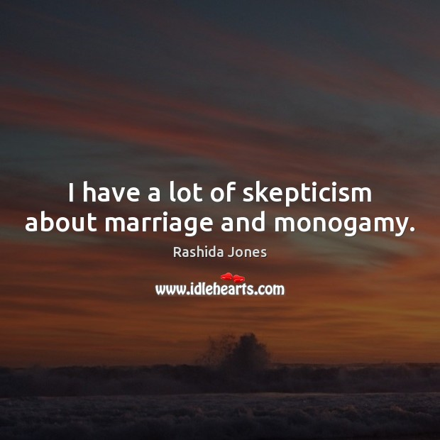 I have a lot of skepticism about marriage and monogamy. Image