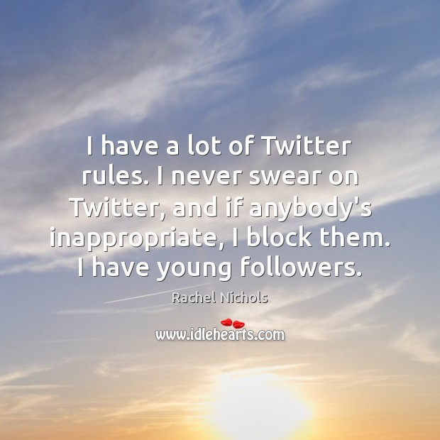 I have a lot of Twitter rules. I never swear on Twitter, Rachel Nichols Picture Quote