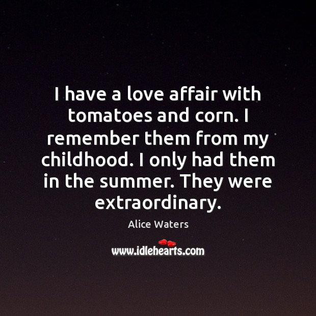 I have a love affair with tomatoes and corn. I remember them Image