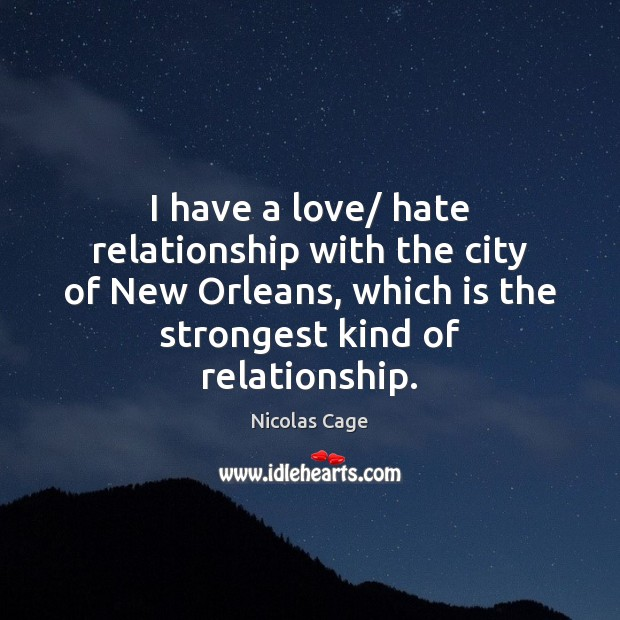 I have a love/ hate relationship with the city of New Orleans, Nicolas Cage Picture Quote