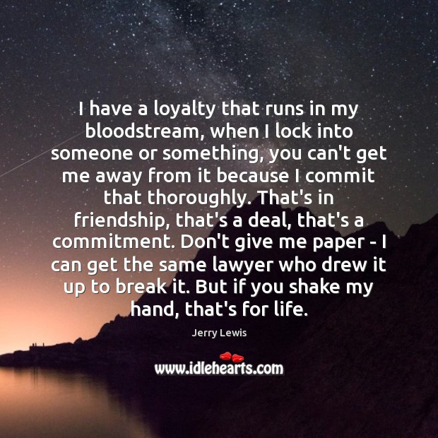 I have a loyalty that runs in my bloodstream, when I lock Image