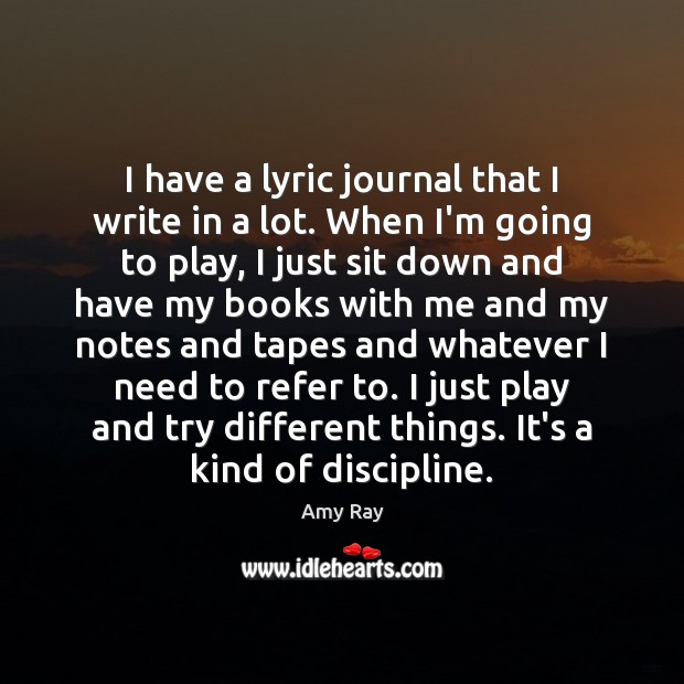I have a lyric journal that I write in a lot. When Image