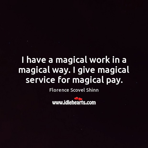 I have a magical work in a magical way. I give magical service for magical pay. Image