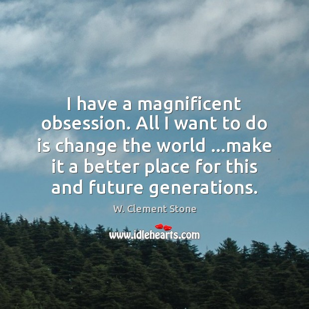 Image, I have a magnificent obsession. All I want to do is change