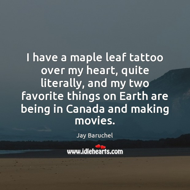 I have a maple leaf tattoo over my heart, quite literally, and Image