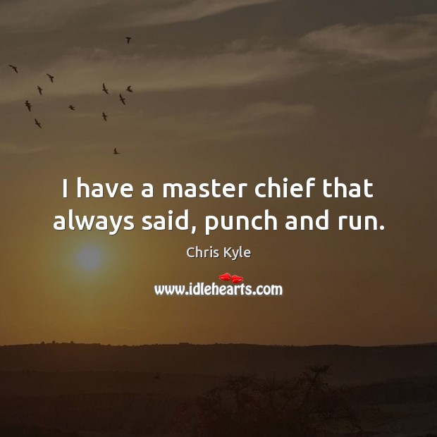 Image, I have a master chief that always said, punch and run.