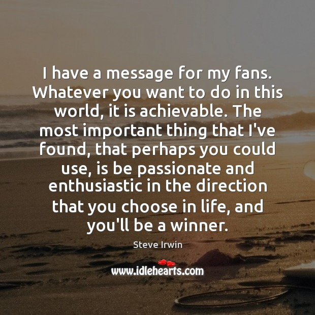 Image, I have a message for my fans. Whatever you want to do