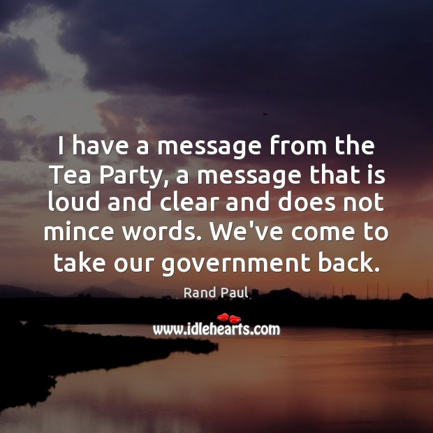 I have a message from the Tea Party, a message that is Image