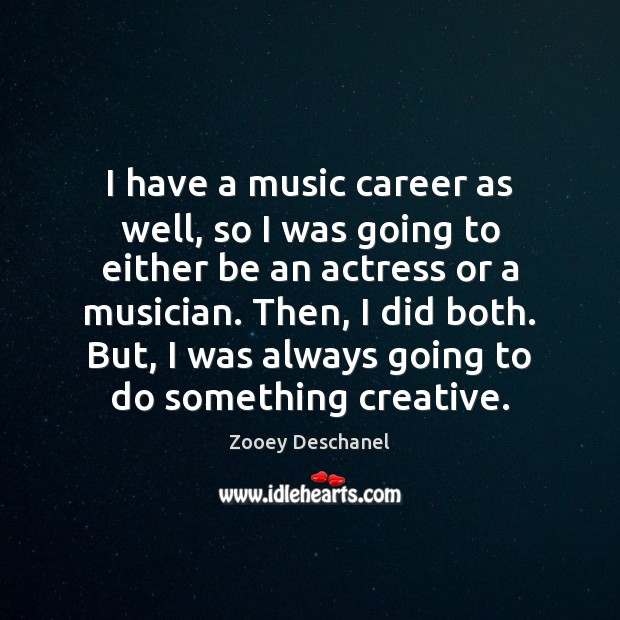 Image, I have a music career as well, so I was going to