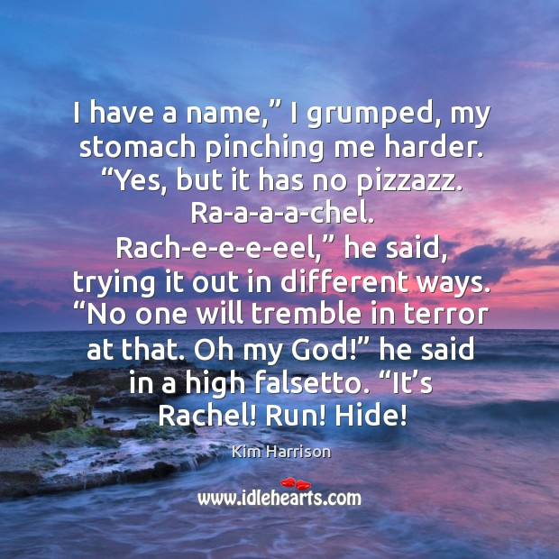 """I have a name,"""" I grumped, my stomach pinching me harder. """"Yes, Image"""