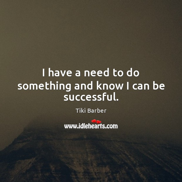 Image, I have a need to do something and know I can be successful.