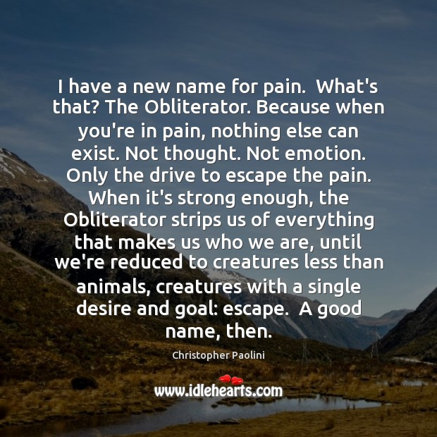 I have a new name for pain.  What's that? The Obliterator. Because Christopher Paolini Picture Quote