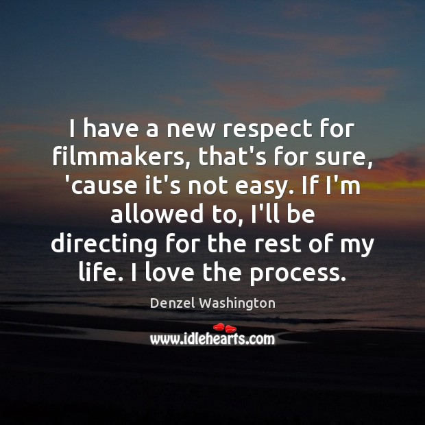 I have a new respect for filmmakers, that's for sure, 'cause it's Denzel Washington Picture Quote