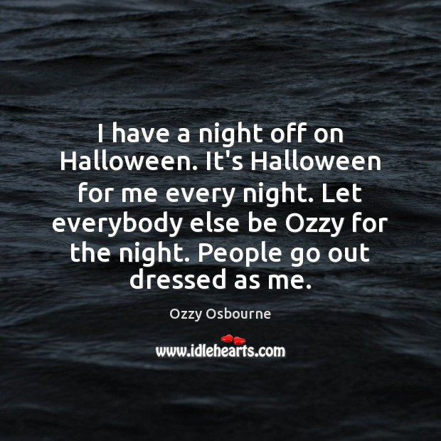 I have a night off on Halloween. It's Halloween for me every Halloween Quotes Image