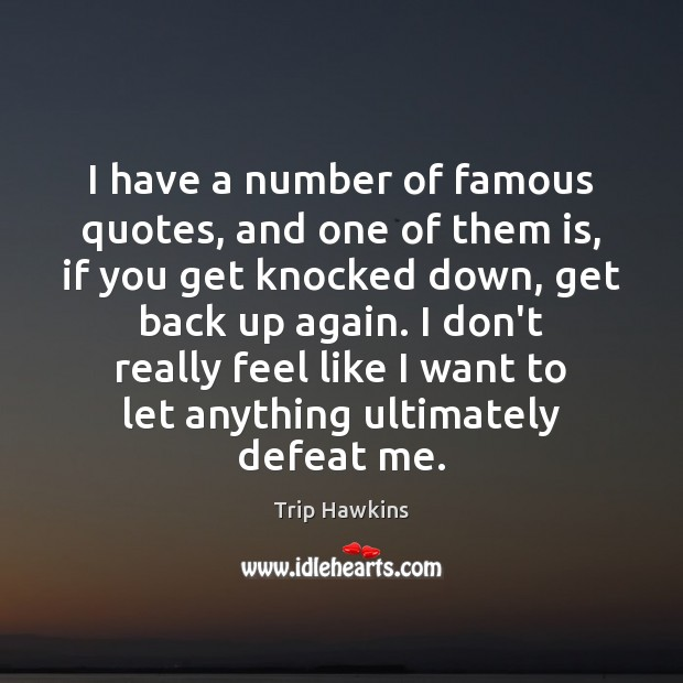 I have a number of famous quotes, and one of them is, Trip Hawkins Picture Quote