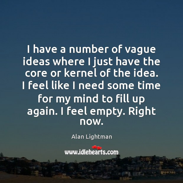 I have a number of vague ideas where I just have the Alan Lightman Picture Quote
