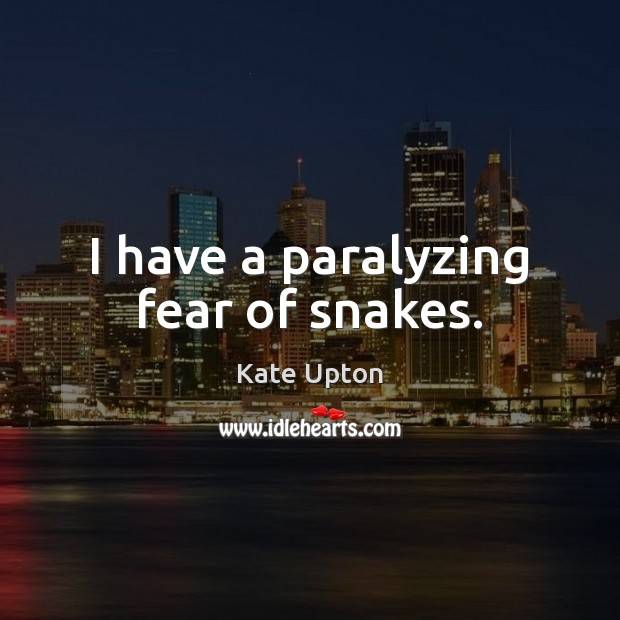 I have a paralyzing fear of snakes. Image