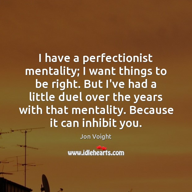 I have a perfectionist mentality; I want things to be right. But Image