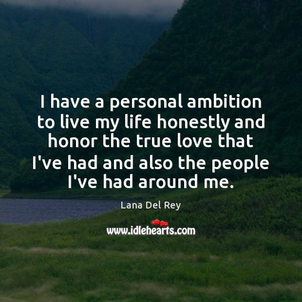 Image, I have a personal ambition to live my life honestly and honor
