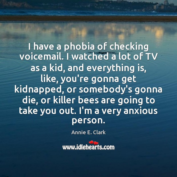 I have a phobia of checking voicemail. I watched a lot of Image
