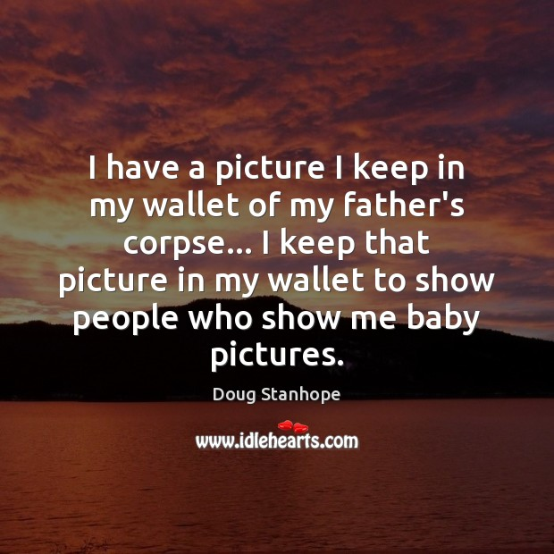 I have a picture I keep in my wallet of my father's Image