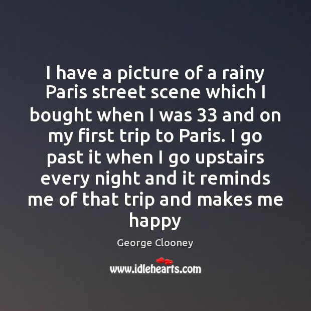 I have a picture of a rainy Paris street scene which I George Clooney Picture Quote